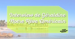 Interview de Geraldine Notre Reve Americain