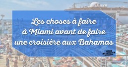 Choses à faire à Miami avant croisière aux Bahamas