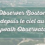 Observer Boston depuis le ciel : Skywalk Observatory à la Prudential Tower