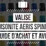 Valise Samsonite Aeris Spinner : Avis, Test, Guide d'Achat