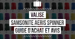 Comparatif Samsonite Aeris Spinner