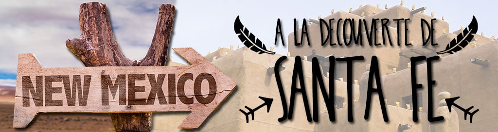 A la découverte de Sante Fe au Nouveau Mexique