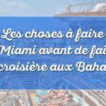 Les choses à faire à Miami avant votre embarquement pour les Bahamas