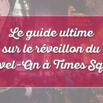 Nouvel An 2018 à Times Square, New York : Le Guide Ultime