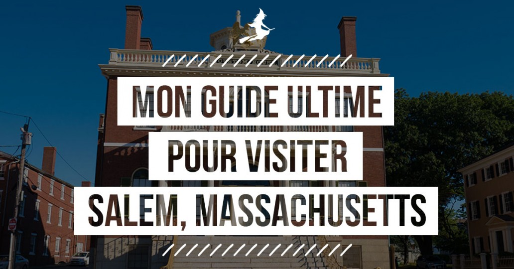 Guide ultime pour voyager à Salem Massachusetts