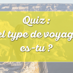 Quiz Voyage : Quel type de voyageur es-tu ?